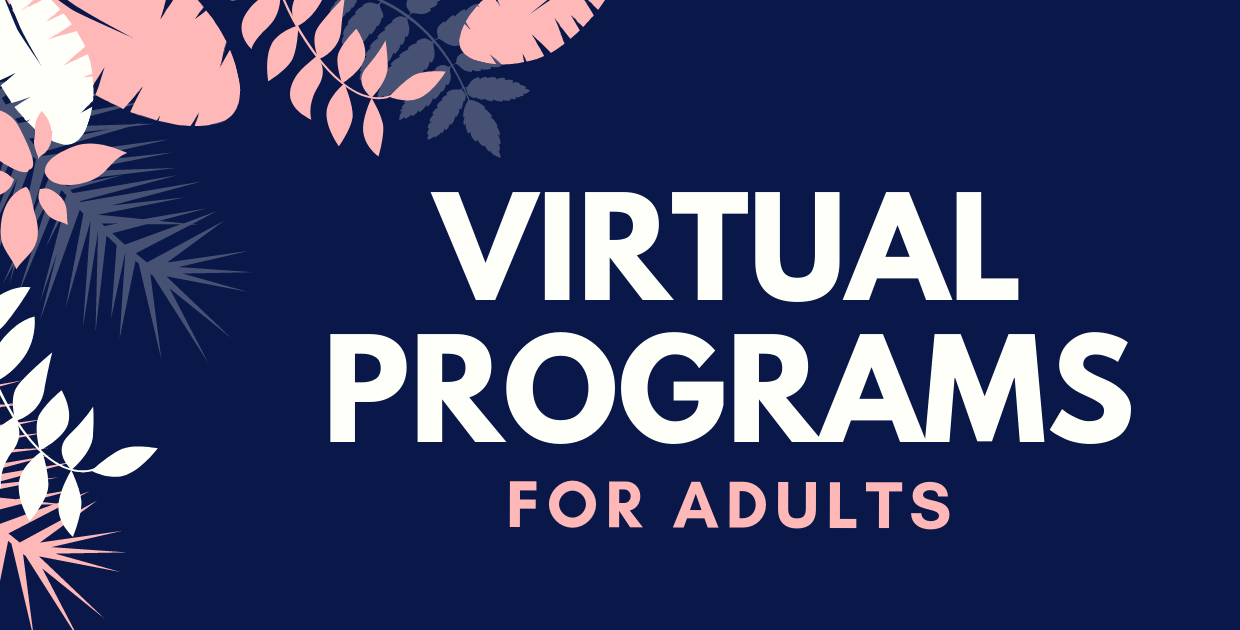 Upcoming Virtual Programs for Adults